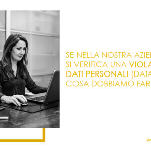 Se nella nostra azienda si verifica una violazione di dati personali (Data Breach), cosa dobbiamo fare?